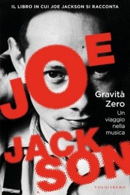 Joe Jackson, esce anche in Italia il libro Gravità Zero