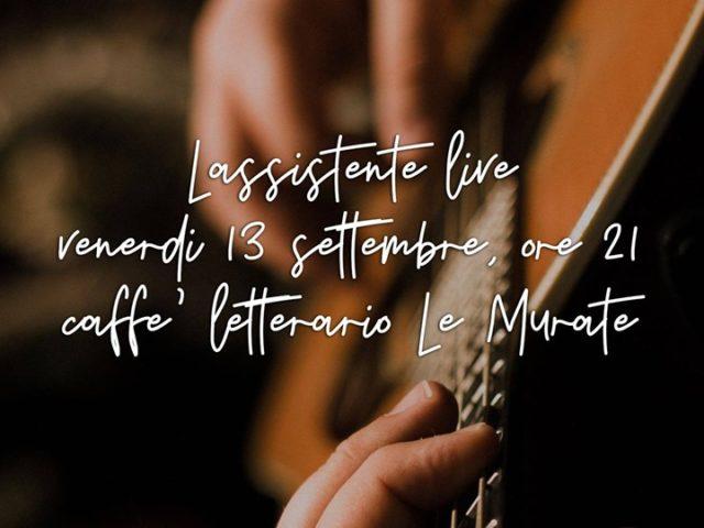 Se io sapessi quanto costa l'amore, ti farei pagare per tre: successo de Lassistente a Le Murate di Firenze ..