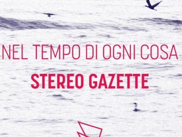 Stereo Gazette – Nel tempo di ogni cosa (Orzorock Music) la musica pop piacentina odora di nuovo ..