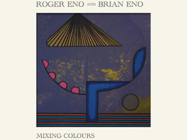 Roger e Brian Eno pubblicano oggi Mixing Colours, il loro primo album in duo concepito in 15 anni
