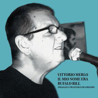 Il mio nome era Bufalo Bill: il nuovo singolo di Vittorio Merlo è un riverente omaggio all'arte di Francesco De Gregori..