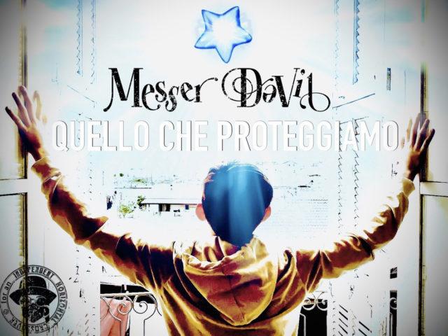"""Messer DaVil: è uscito il nuovo brillante singolo """"Quello che proteggiamo"""""""