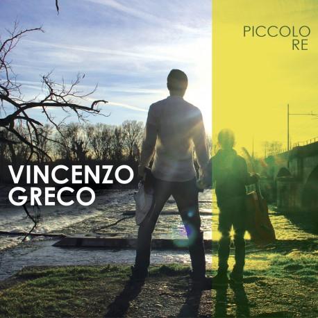 Vincenzo Greco, il nuovo album è Piccolo Re
