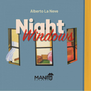 Night Windows, le sonorità notturne di Alberto La Neve
