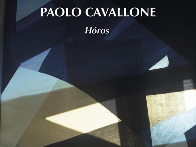 Hóros, poetica di un attraversamento verticale nella musica di Paolo Cavallone