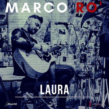 Marco Rò pubblica il singolo Laura, dedicato alla giornalista Laura Tangherlini