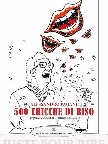 Alessandro Pagani – 500 Chicche di riso (96, Rue de-La-Fontaine Edizioni)
