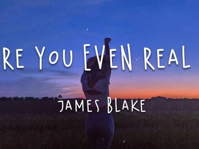 Are You Even Real? La novità di James Blake..