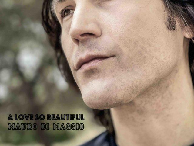 A Love So Beautiful, romantica canzone di Roy Orbison che Mauro Di Maggio ha deciso di reinterpretare