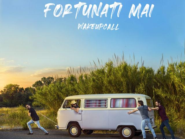 Nuovo singolo dei WakeUpCall dal titolo Fortunati Mai