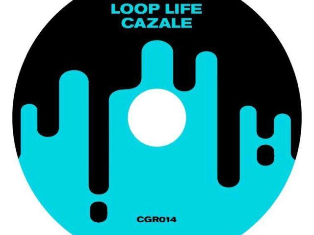 Cazale – Loop Life (Casal Gajardo rec)