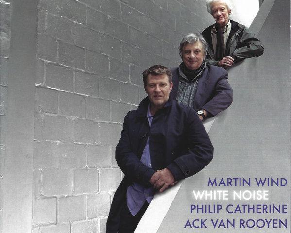 White Noise, il nuovo album di Martin Wind con Philip Catherine e Ack van Rooyen