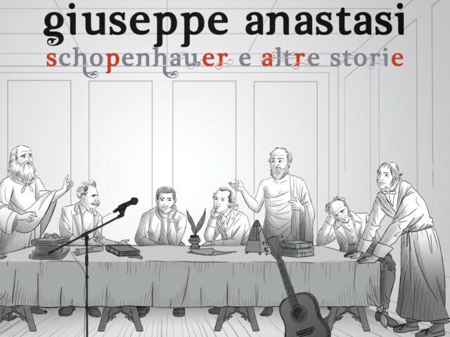 Giuseppe Anastasi – Schopenhauer e altre storie (Giuro 2020) lucidi consigli per la buona musica