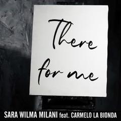 There For Me, la collaborazione tra Sara Wilma Milani e Carmelo La Bionda