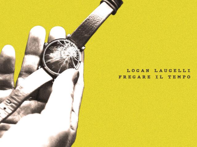 Fregare Il Tempo, quarto album del cantautore bergamasco Logan Laugelli, già con il gruppo indie Le Madri Degli Orfani