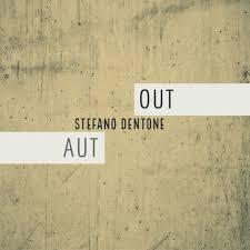 Stefano Dentone – Aut/Out