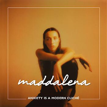 Maddalena Morielli (in arte Maddalena) pubblica il singolo Anxiety Is A Modern Cliché