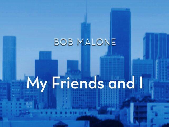 My Friends and I,  il nuovo singolo del tastierista Bob Malone