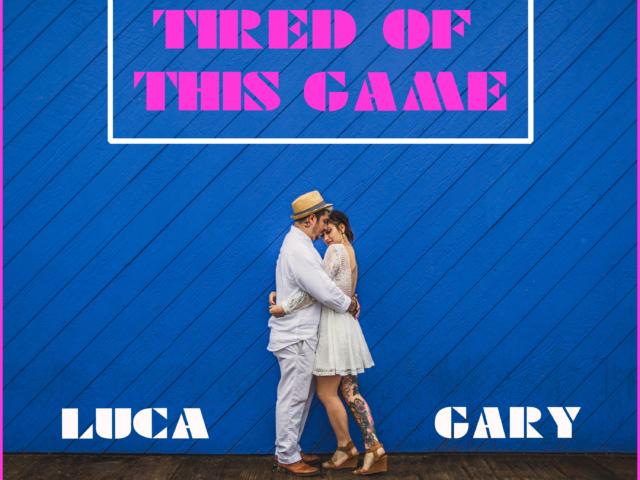 Tired Of This Game, oggi ecco il nuovo brano di Luca Gary