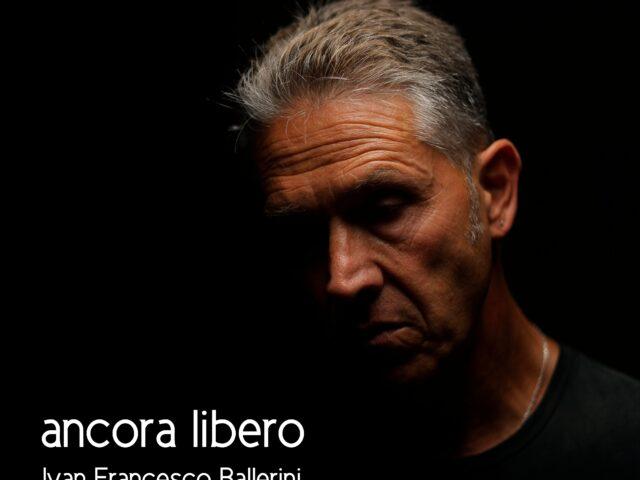 Il ritorno di Ivan Francesco Ballerini con il nuovo album 'Ancora libero'