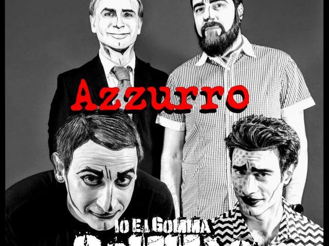 Io e i Gomma Gommas ripropongono Azzurro in great punk rock style