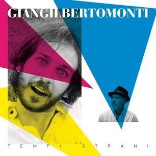 Giangilberto Monti – Tempi strani (Fort Alamo / Sony Music 2021)  il disco antologicamente chimico