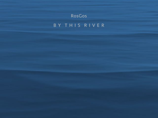 RosGos – By this river
