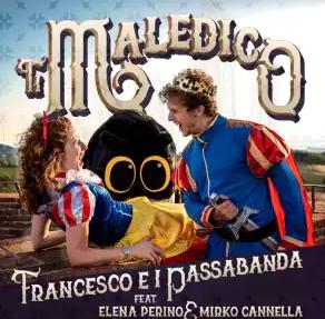 Ti Maledico, il nuovo singolo di Francesco e i Passabanda .. non le manda a dire !