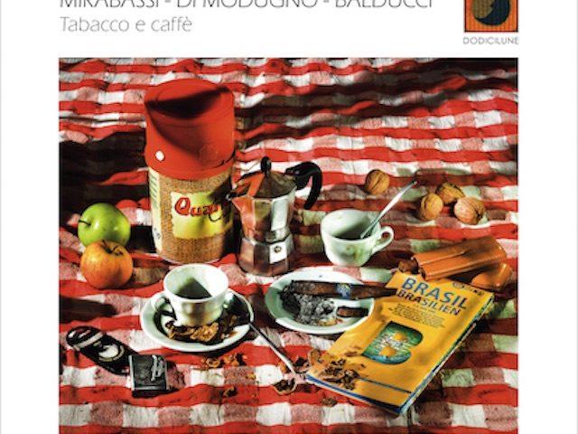 Mirabassi – Di Modugno – Balducci / Tabacco e caffè (Dodicilune Ed423)