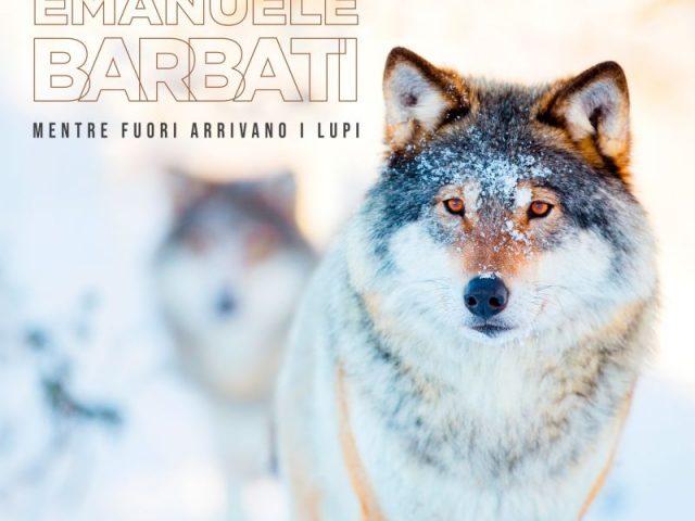 Emanuele Barbati ed il nuovo disco Mentre Fuori Arrivano I Lupi, in collaborazione con il WWF Italia