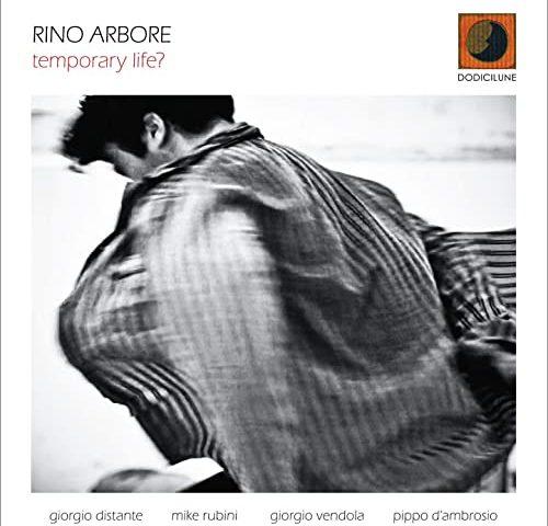 Rino Arbore – Temporary Life? (Dodicilune cd 2021)